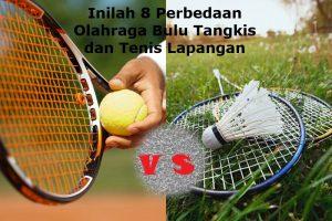 Inilah 8 Perbedaan Olahraga Bulu Tangkis dan Tenis Lapangan